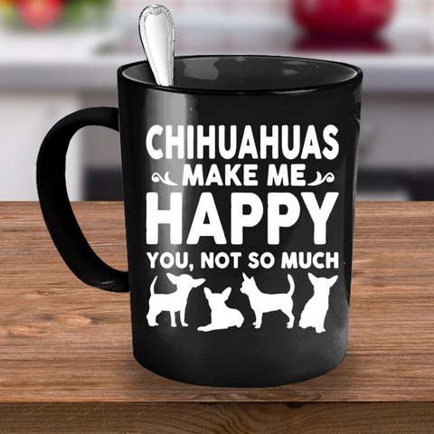 Chihuahuas Make Me Happy mug