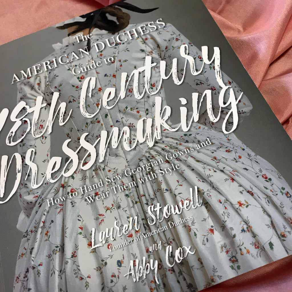 Out Today: The American Duchess Guide to 18th Century Dressmaking