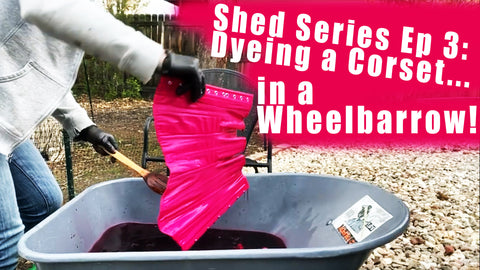 Video: Dyeing a Corset...in a Wheelbarrow!