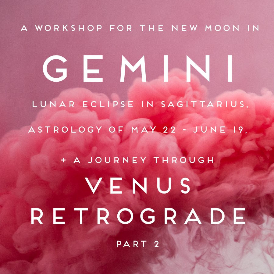 A Workshop for the New Moon in Gemini, Lunar Eclipse in Sagittarius, Astrology of May 22-June 19 +A Journey Through Venus Retrograde Pt 2