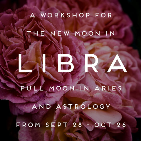 A Workshop for the New Moon in Libra, Full Moon in Aries, and the Astrology from September 28 to October 26
