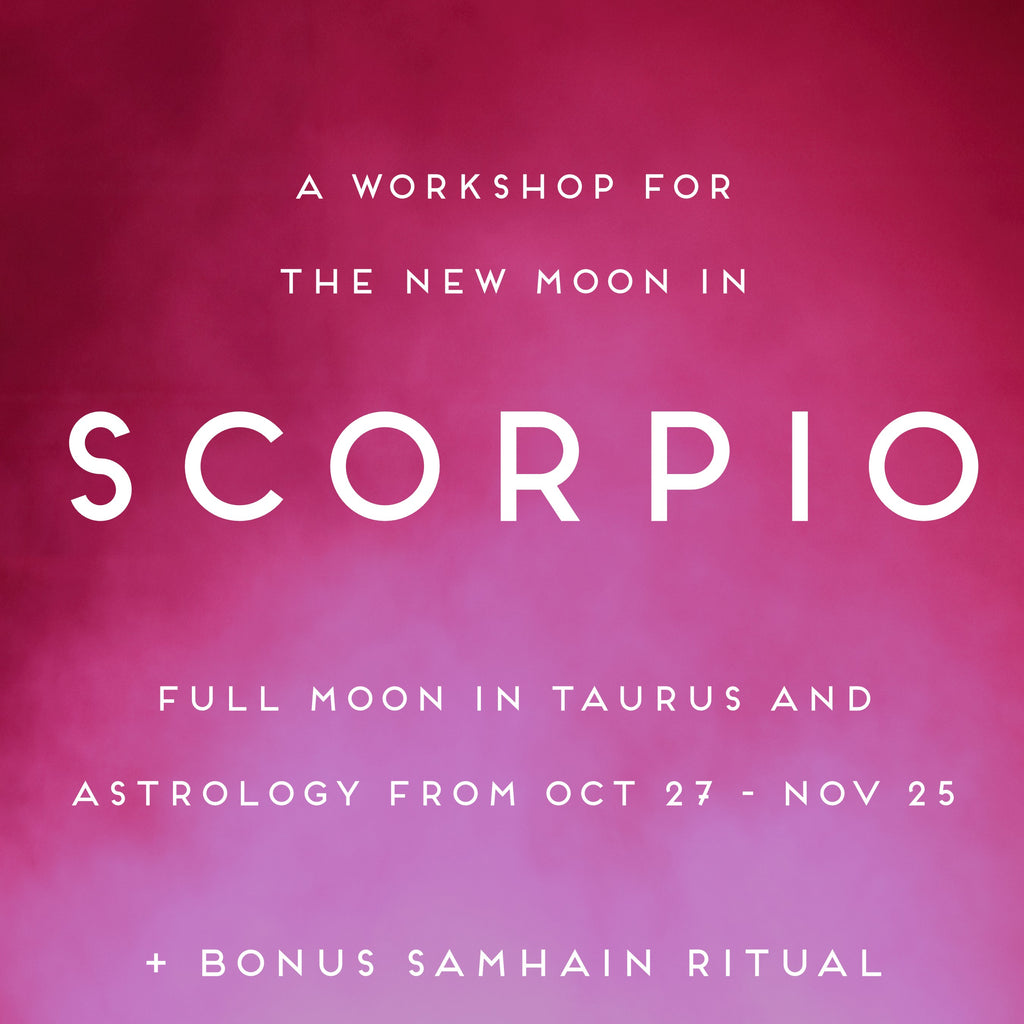 A Workshop for the New Moon in Scorpio, Full Moon in Taurus, and Astrology of October 27 - November 25 + Bonus Ritual for Samhain