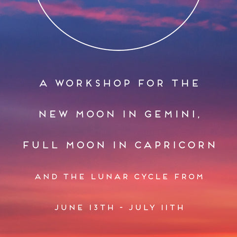 A Workshop for the New Moon in Gemini, Full Moon in Capricorn and the Lunar Cycle from June 13th-July 11th