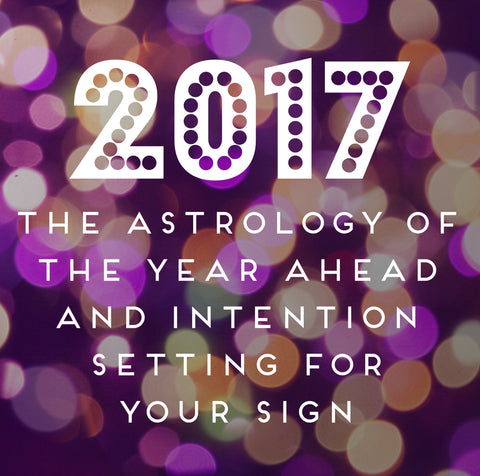 2017: The Year Ahead and Intention Setting For Your Sign