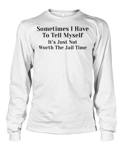 Sometimes I have to tell myself Funny Shirt Unisex Long Sleeve