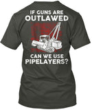 Pipeliner - If Guns Are Outlawed Shirt! - Pipeline Proud - 21
