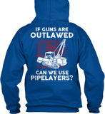 Pipeliner - If Guns Are Outlawed Shirt! - Pipeline Proud - 11