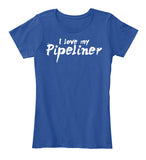 Wife of A BAD*SS Pipeliner Shirt! - Pipeline Proud - 4