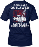 Pipeliner - If Guns Are Outlawed Shirt! - Pipeline Proud - 19