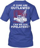 Pipeliner - If Guns Are Outlawed Shirt! - Pipeline Proud - 17