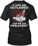 Pipeliner - If Guns Are Outlawed Shirt! - Pipeline Proud - 23