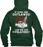 Pipeliner - If Guns Are Outlawed Shirt! - Pipeline Proud - 13