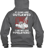 Pipeliner - If Guns Are Outlawed Shirt! - Pipeline Proud - 15