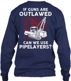 Pipeliner - If Guns Are Outlawed Shirt! - Pipeline Proud - 5