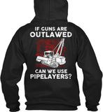 Pipeliner - If Guns Are Outlawed Shirt! - Pipeline Proud - 7