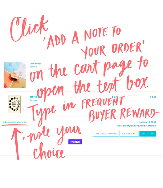 click 'add a note to your order' on the cart page to open the text box. Type in frequent buyer reward- and note your choice