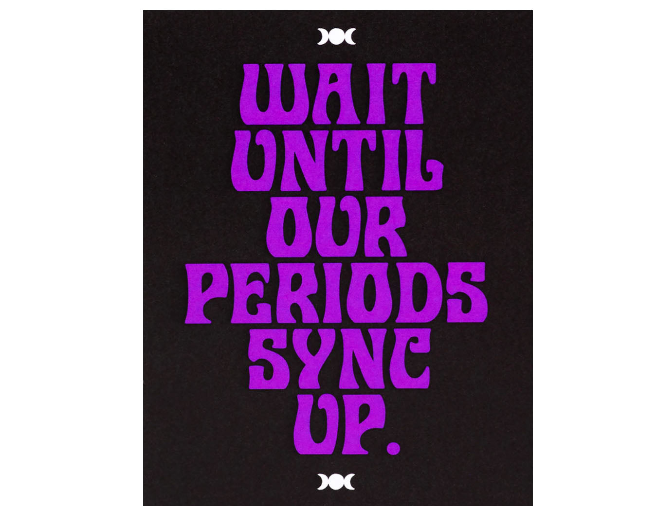 black background purple text reads wait until our periods sync up