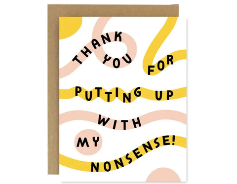 text reads thank you for putting up with my nonsense in capital hand drawn letters colors are yellow, pink, and black