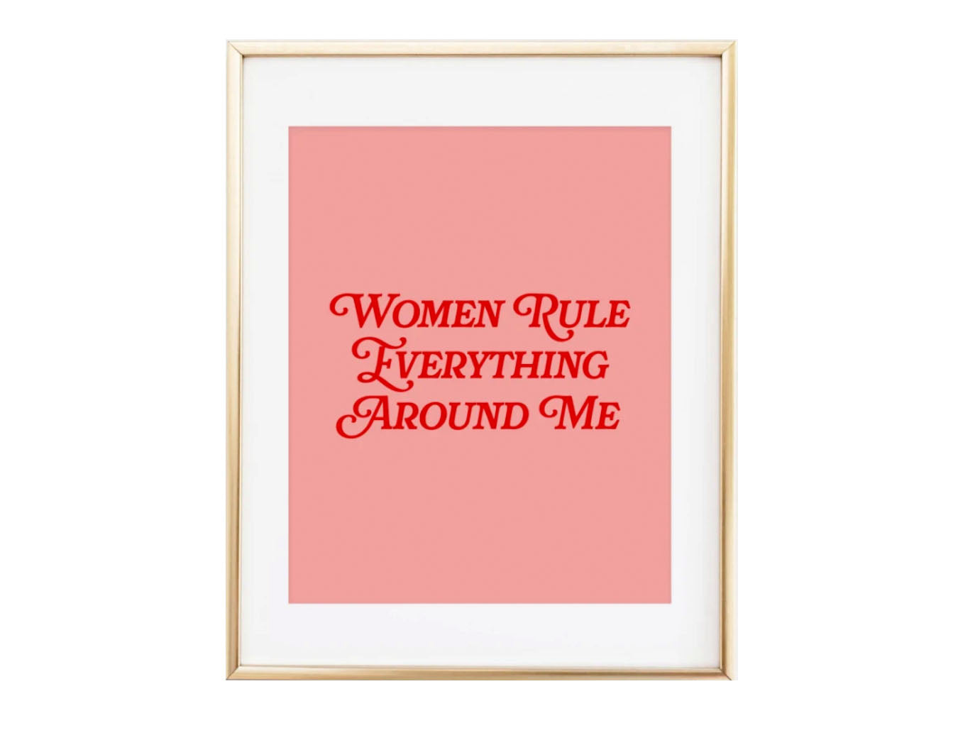 Women Rule Everything Around Me Art Print