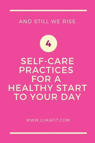 Blog Post Graphic - And Still We Rise: 4 Self-Care Practices for a Healthy Start to Your Day