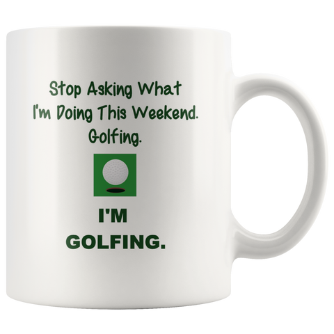 Stop Asking What I'm Doing This Weekend - I'm Golfing Coffee Mug