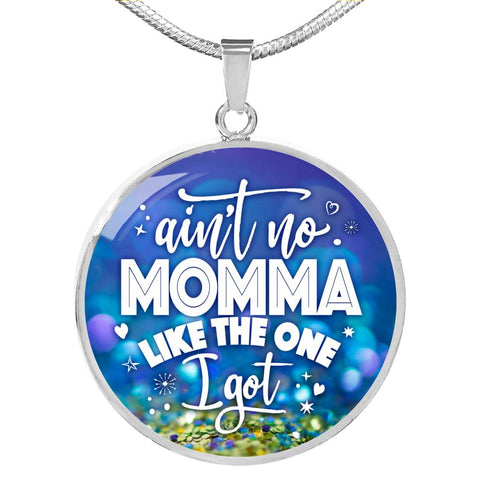 Ain't No Momma Like The One I Got Pendant Necklace