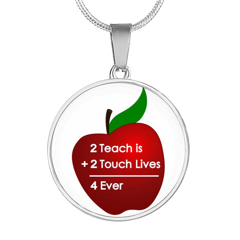 Teacher Appreciation - 2 Teach Is 2 Touch Lives 4 Ever Pendant Necklace