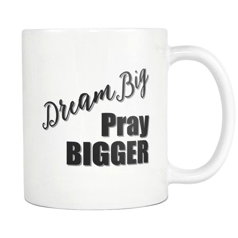 Dream Big Pray Bigger Coffee Mug