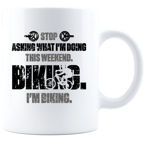 Stop Asking - This Weekend I'm Biking White Coffee Mug