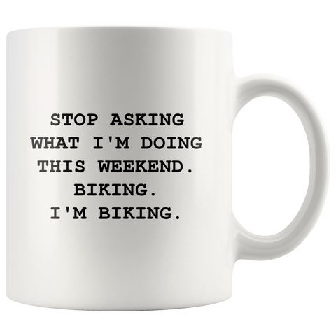 Stop Asking - This Weekend I'm Biking Coffee Mug