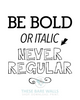 Be Bold Or Italic Never Regular Printable Wall Art - These Bare Walls - 2