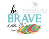 Be Brave Little One Wall Decor