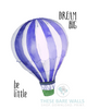 Be Little Dream Big Hot Air Balloon Printable Art - These Bare Walls - 3