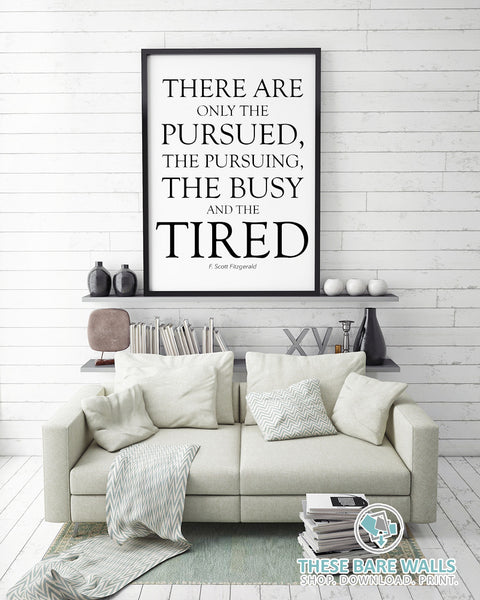 F. Scott Fitzgerald - There Are Only The Pursued, The Pursuing, The Busy and The Tired Printable Wall Art - These Bare Walls - 1