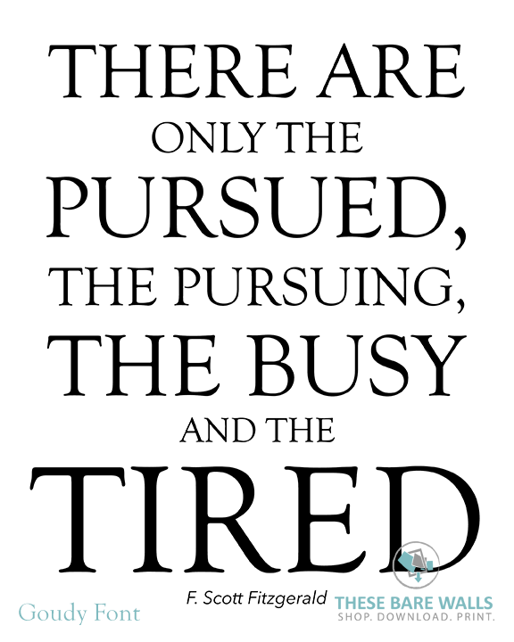 there are only the pursued the pursuing the busy and the tired F scott fitzgerald quote: there are only the pursued, the pursuing, the busy and the tired.