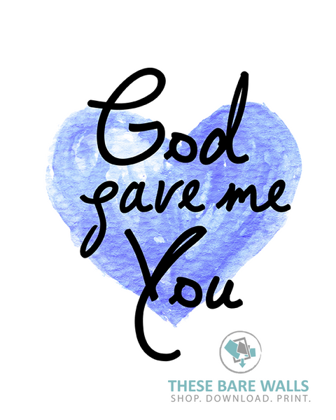 God Gave Me You Printable Wall Art - These Bare Walls - 1