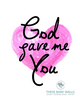 God Gave Me You Printable Wall Art - These Bare Walls - 3