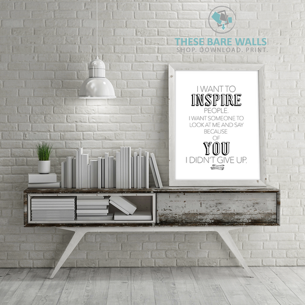 I Want To Inspire People Printable Wall Art - These Bare Walls - 1