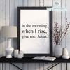 In the morning, when I rise, give me Jesus Printable Wall Art