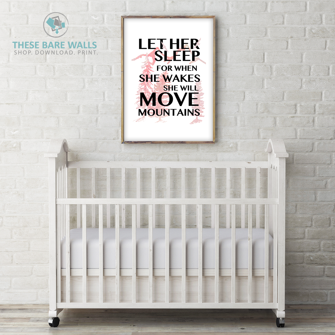 2fb4a0ae776a0 Let Her Sleep For When She Wakes She Will Move Mountains Printable Wall Art