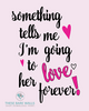 Something Tells Me I'm Going To Love Her Forever Printable Wall Art - These Bare Walls - 2