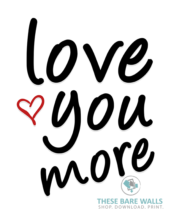 Love You More Printable Wall Art These Bare Walls