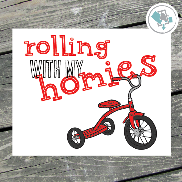 Rolling With My Homies Printable Wall Art - These Bare Walls - 1