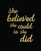 She Believed She Could So She Did quote print