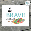 Be Brave Little One Printable Art