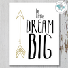 Be Little Dream Big Arrow Printable Art