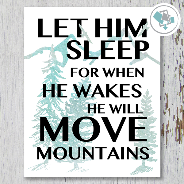 Let Him Sleep For When He Wakes He Will Move Mountains Printable Wall Art - These Bare Walls - 1