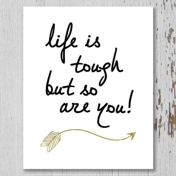 Life Is Tough But So Are You Printable Art | Life is Tough Quote