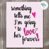 Something Tells Me I'm Going To Love Her Forever Printable Wall Art - These Bare Walls - 1