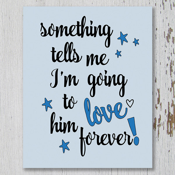 Something Tells Me I'm Going To Love Him Forever Printable Wall Art - These Bare Walls